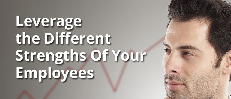 Leverage the Different Strengths Of Your Employees